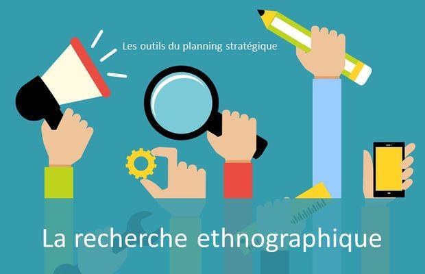 La recherche ethnographique fait partie de la panoplie des outils du planneur stratégique, rendant le planning stratégique plus efficace.