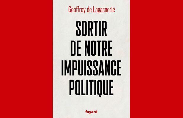 Chronique du livre Sortir de notre impuissance politique, de Geoffroy de Lagasnerie